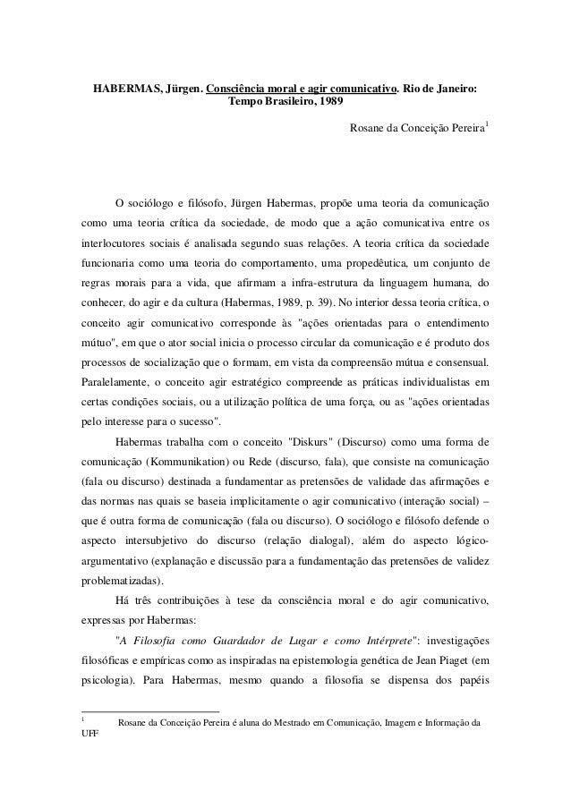 HABERMAS, Jürgen. Consciência moral e agir comunicativo. Rio de Janeiro: Tempo Brasileiro, 1989 Rosane da Conceição Pereir...