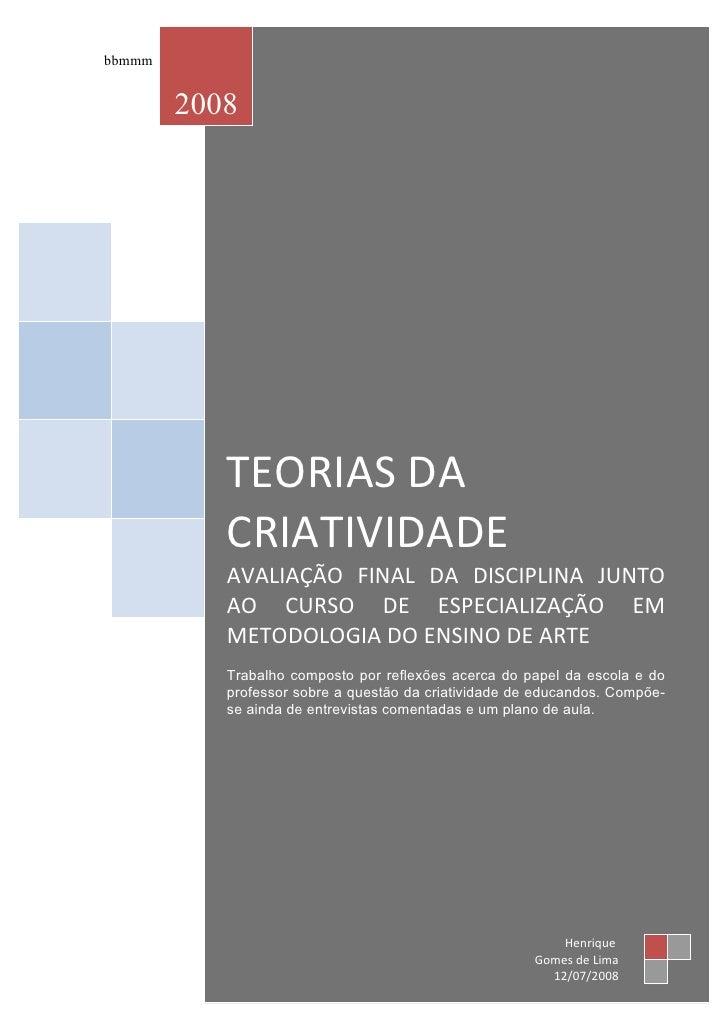 bbmmm           2008                TEORIAS DA            CRIATIVIDADE            AVALIAÇÃO FINAL DA DISCIPLINA JUNTO     ...