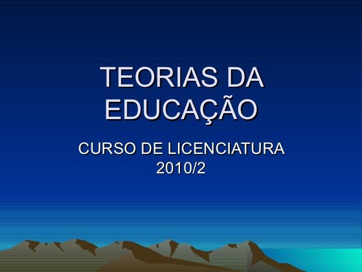 TEORIAS DA EDUCAÇÃO CURSO DE LICENCIATURA 2010/2
