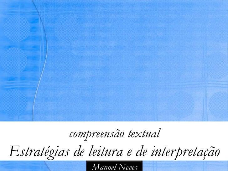 compreensão textualEstratégias de leitura e de interpretação                Manoel Neves