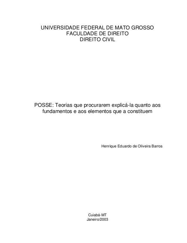 UNIVERSIDADE FEDERAL DE MATO GROSSO FACULDADE DE DIREITO DIREITO CIVIL POSSE: Teorias que procurarem explicá-la quanto aos...