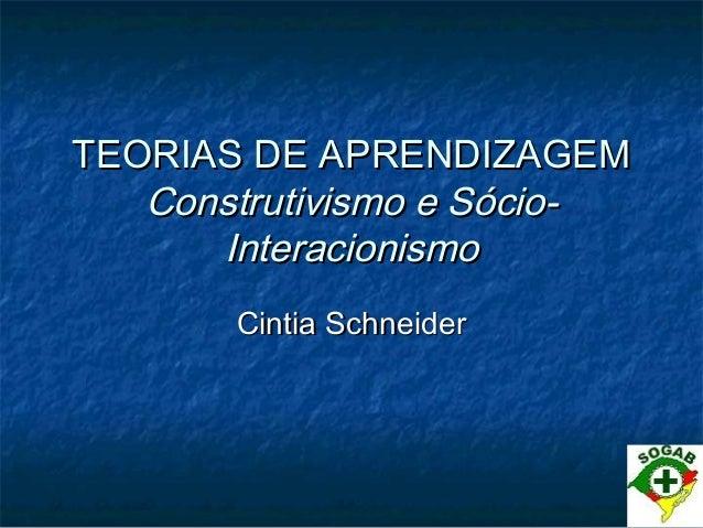 TEORIAS DE APRENDIZAGEMTEORIAS DE APRENDIZAGEM Construtivismo e Sócio-Construtivismo e Sócio- InteracionismoInteracionismo...