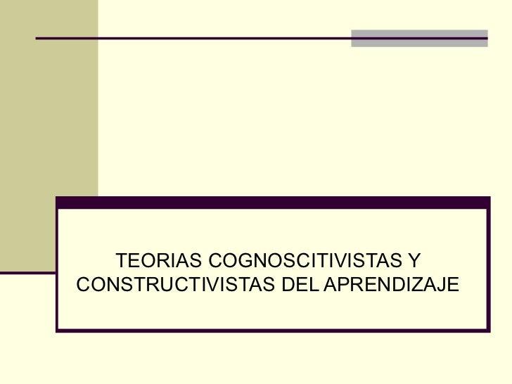 TEORIAS COGNOSCITIVISTAS Y CONSTRUCTIVISTAS DEL APRENDIZAJE