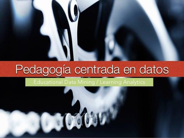 Pedagogía de los datos Educational Data Mining / Learning Analytics 53PUn nuevo paradigma que va a generar nuevas maneras ...
