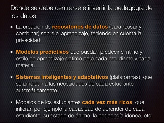 Algunas de las bondades de la pedagogía de los datos Evaluar los materiales de aprendizaje. Aumenta la conciencia de apren...