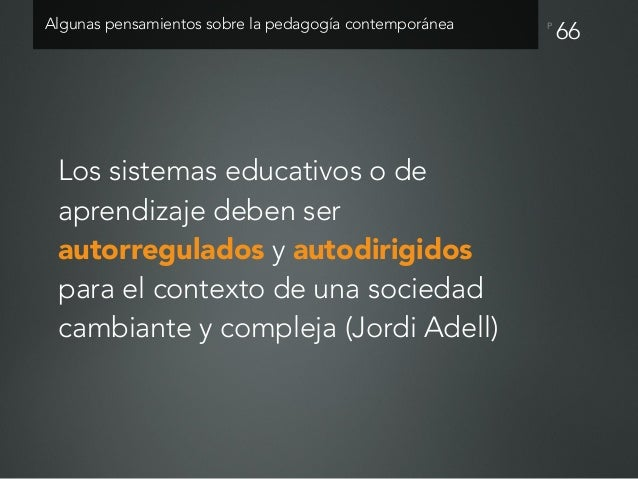 P Aprender debe ser personal e incentivador para los estudiantes (Jordi Adell). 67Algunas pensamientos sobre la pedagogía ...