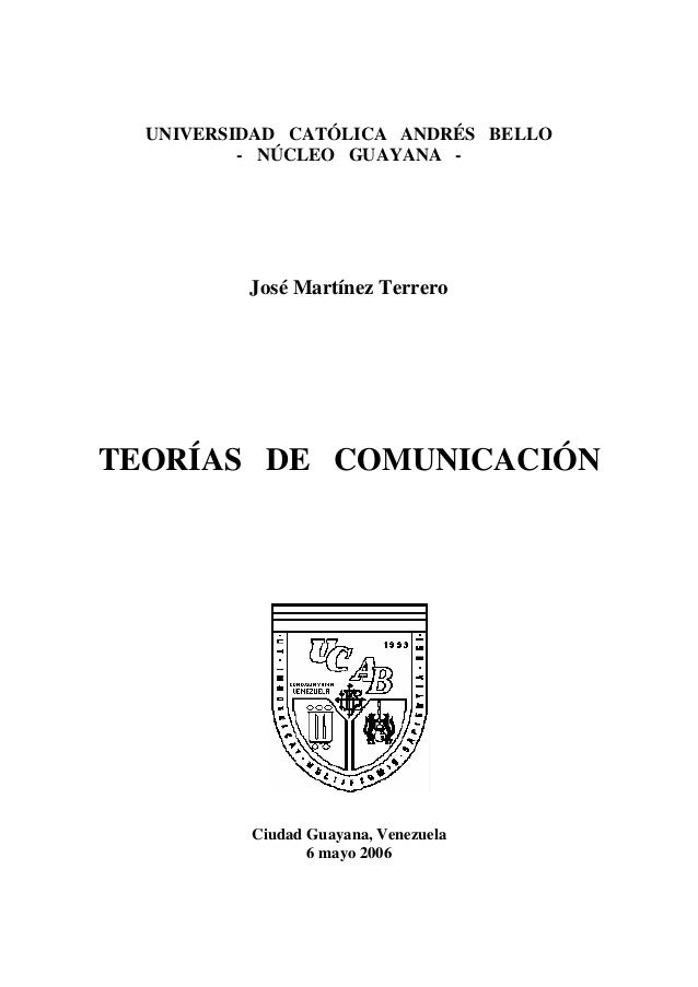 UNIVERSIDAD CATÓLICA ANDRÉS BELLO- NÚCLEO GUAYANA -José Martínez TerreroTEORÍAS DE COMUNICACIÓNCiudad Guayana, Venezuela6 ...