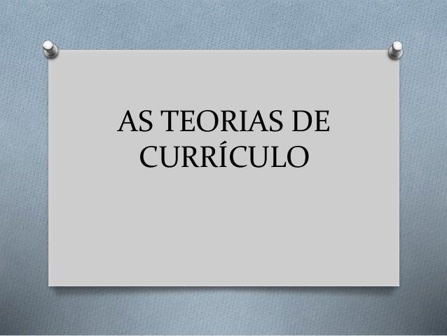 AS TEORIAS DE CURRÍCULO