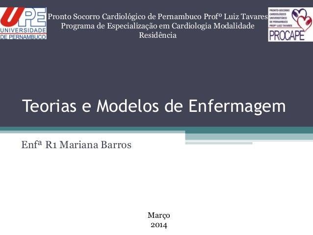 Teorias e Modelos de Enfermagem Enfª R1 Mariana Barros Pronto Socorro Cardiológico de Pernambuco Profº Luiz Tavares Progra...