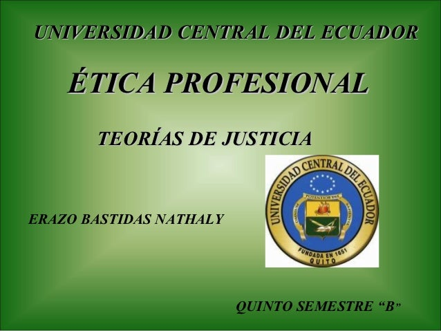 UNIVERSIDAD CENTRAL DEL ECUADOR    ÉTICA PROFESIONAL       TEORÍAS DE JUSTICIAERAZO BASTIDAS NATHALY                      ...