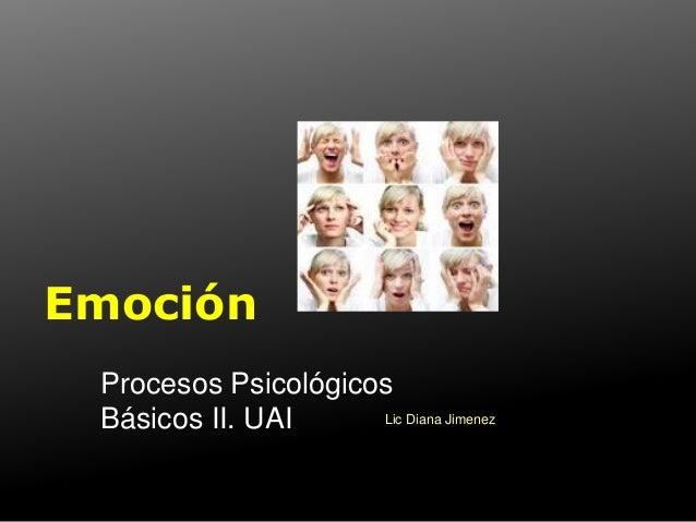 Emoción Procesos Psicológicos Básicos II. UAI Lic Diana Jimenez