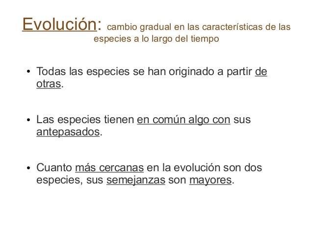 Evolución: cambio gradual en las características de las especies a lo largo del tiempo  ●  ●  ●  Todas las especies se han...