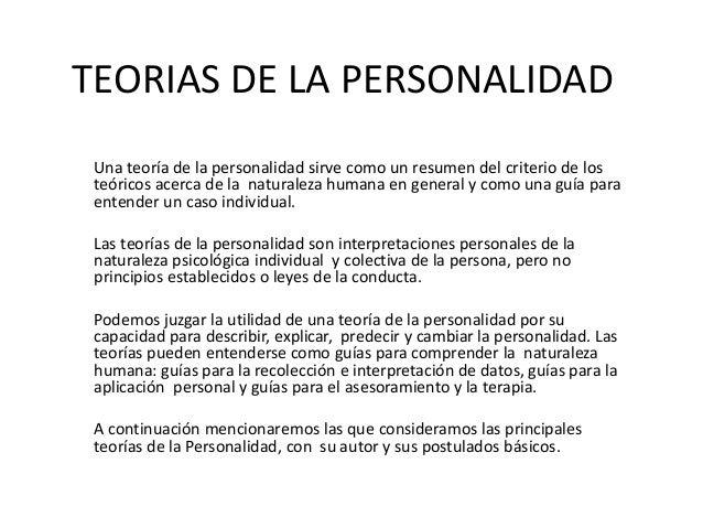 TEORIAS DE LA PERSONALIDAD  Una teoría de la personalidad sirve como un resumen del criterio de los  teóricos acerca de la...