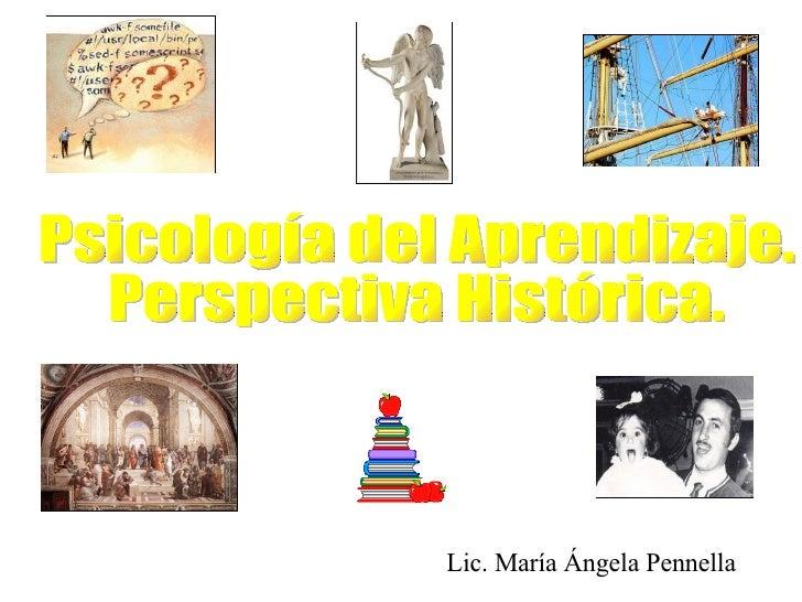 Psicología del Aprendizaje.  Perspectiva Histórica. Lic. María Ángela Pennella