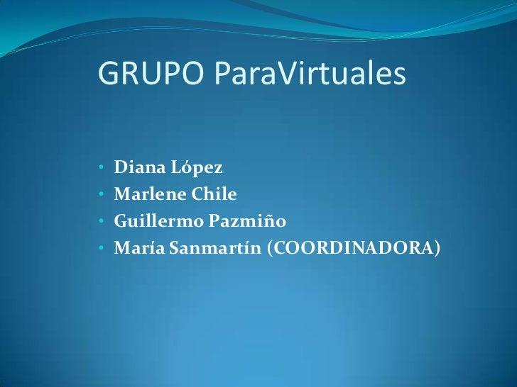 GRUPO ParaVirtuales<br /><ul><li>Diana López