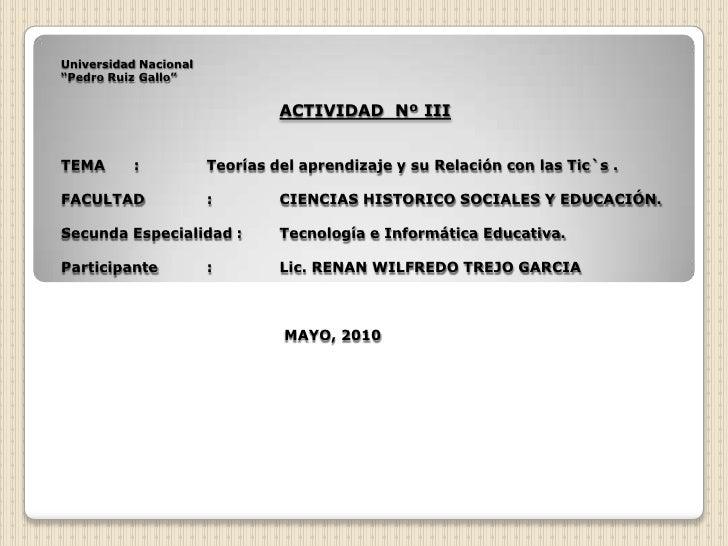 """Universidad Nacional""""Pedro Ruiz Gallo""""ACTIVIDAD  Nº IIITEMA:Teorías del aprendizaje y su Relación con las Tic`s .FACULTA..."""