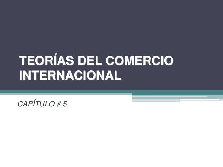 TEORÍAS DEL COMERCIOINTERNACIONALCAPÍTULO # 5