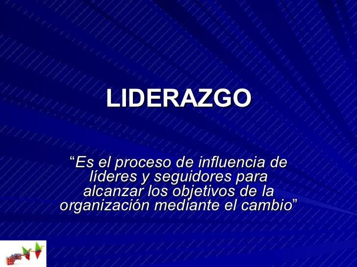 """LIDERAZGO """" Es el proceso de influencia de líderes y seguidores para alcanzar los objetivos de la organización mediante el..."""