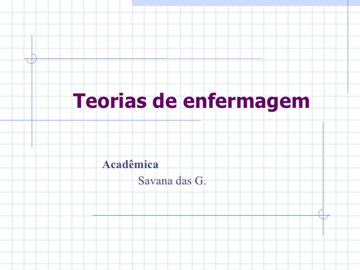 Teorias de enfermagem  Acadêmica       Savana das G.
