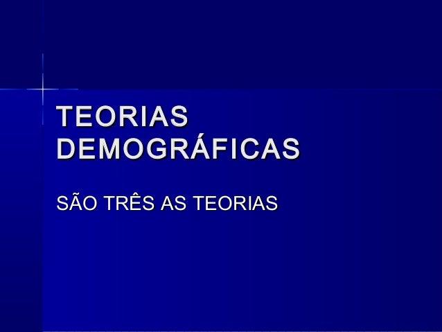 TTEEOORRIIAASS  DDEEMMOOGGRRÁÁFFIICCAASS  SSÃÃOO TTRRÊÊSS AASS TTEEOORRIIAASS