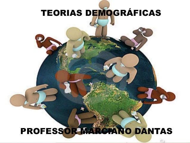 TEORIAS DEMOGRÁFICAS PROFESSOR MARCIANO DANTAS
