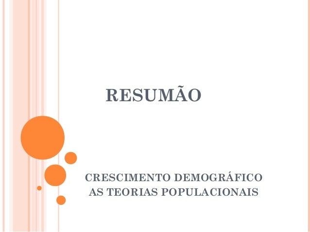 RESUMÃOCRESCIMENTO DEMOGRÁFICOAS TEORIAS POPULACIONAIS