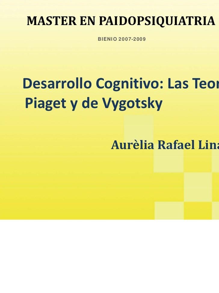 MASTERENPAIDOPSIQUIATRIA                 BIENIO 2007-2009DesarrolloCognitivo:LasTeoríasdePiaget ydeVygotsky      ...