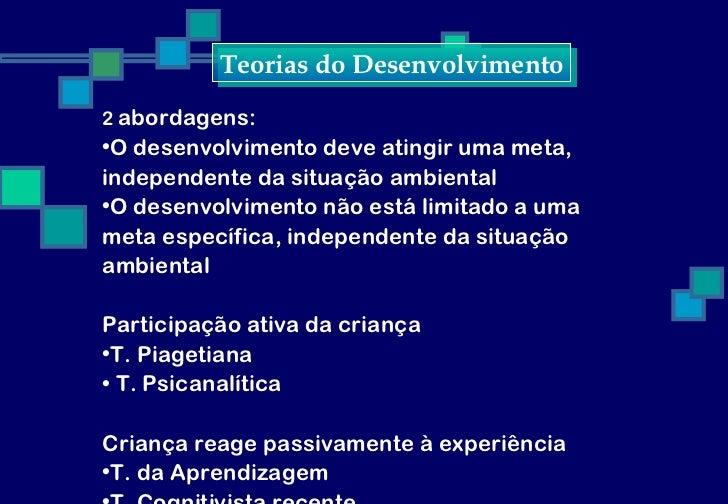 Teorias do Desenvolvimento2 abordagens:•O desenvolvimento deve atingir uma meta,independente da situação ambiental•O desen...