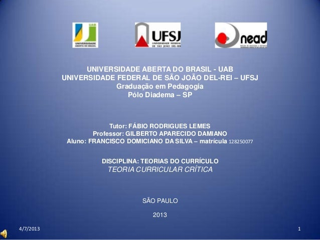 4/7/2013 1 UNIVERSIDADE ABERTA DO BRASIL - UAB UNIVERSIDADE FEDERAL DE SÃO JOÃO DEL-REI – UFSJ Graduação em Pedagogia Pólo...
