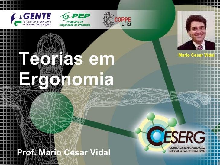 Teorias em Ergonomia Prof. Mario Cesar Vidal /´45 Mario Cesar Vidal
