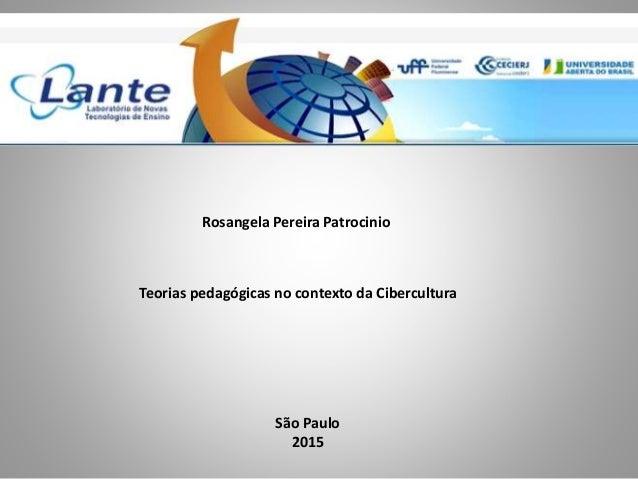 Rosangela Pereira Patrocinio Teorias pedagógicas no contexto da Cibercultura São Paulo 2015