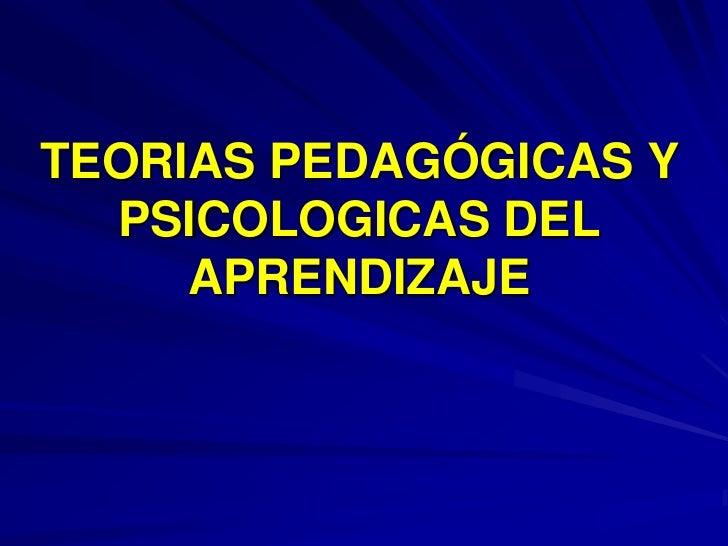 TEORIAS PEDAGÓGICAS Y   PSICOLOGICAS DEL      APRENDIZAJE
