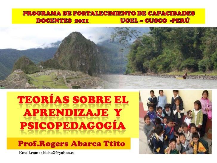 PROGRAMA DE FORTALECIMIENTO DE CAPACIDADES  DOCENTES  2011                     UGEL – CUSCO  -PERÚ  <br />TEORÍAS SOBRE EL...