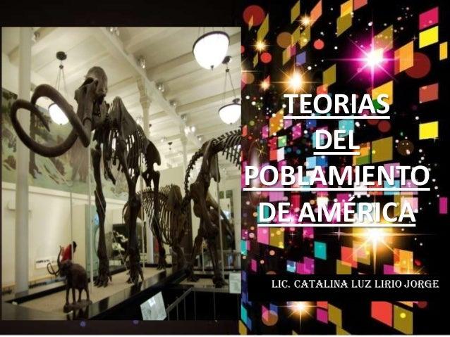 TEORIAS DEL POBLAMIENTO DE AMÉRICA Lic. Catalina Luz Lirio Jorge