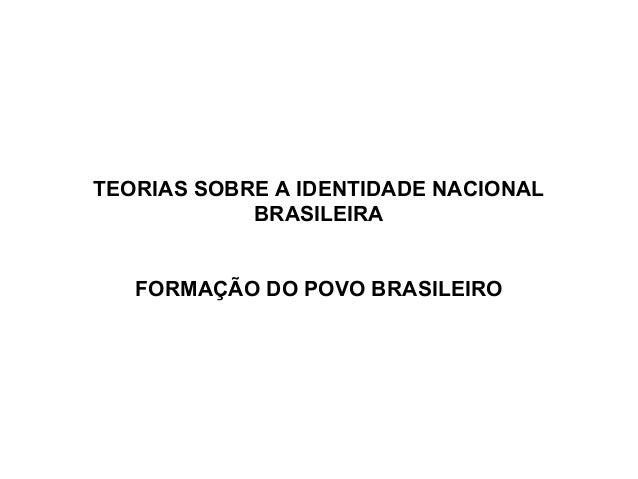 TEORIAS SOBRE A IDENTIDADE NACIONAL            BRASILEIRA   FORMAÇÃO DO POVO BRASILEIRO