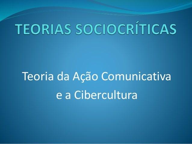 Teoria da Ação Comunicativa  e a Cibercultura