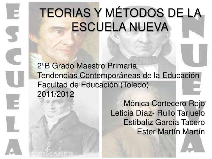 TEORIAS Y MÉTODOS DE LA    ESCUELA NUEVA2ºB Grado Maestro PrimariaTendencias Contemporáneas de la EducaciónFacultad de Edu...