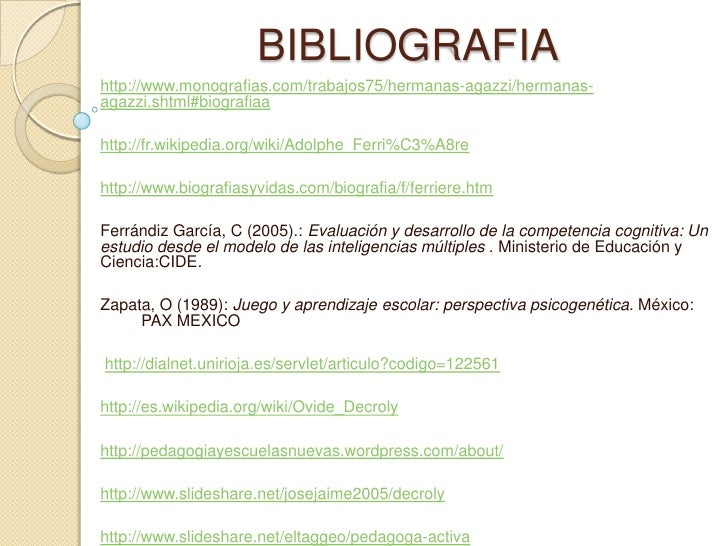 BIBLIOGRAFIAhttp://www.monografias.com/trabajos75/hermanas-agazzi/hermanas-agazzi.shtml#biografiaahttp://fr.wikipedia.org/...