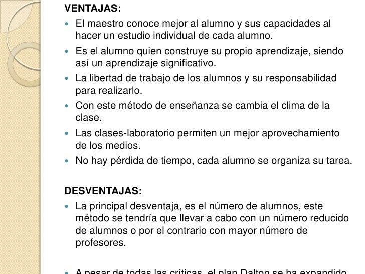 VENTAJAS: El maestro conoce mejor al alumno y sus capacidades al  hacer un estudio individual de cada alumno. Es el alum...