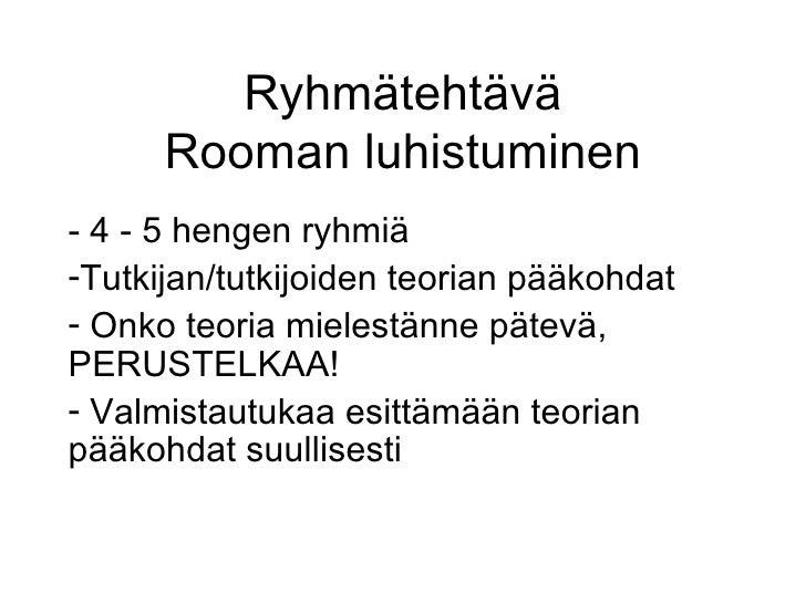 Ryhmätehtävä Rooman luhistuminen <ul><li>- 4 - 5 hengen ryhmiä </li></ul><ul><li>Tutkijan/tutkijoiden teorian pääkohdat </...