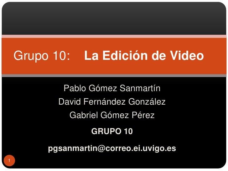 Pablo Gómez Sanmartín<br />David Fernández González<br />Gabriel Gómez Pérez<br />GRUPO 10<br />pgsanmartin@correo.ei.uvig...