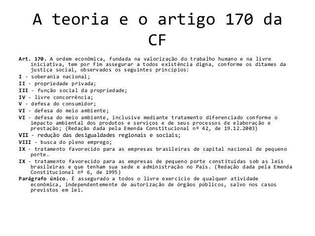 A teoria e o artigo 170 da CF Art. 170. A ordem econômica, fundada na valorização do trabalho humano e na livre iniciativa...