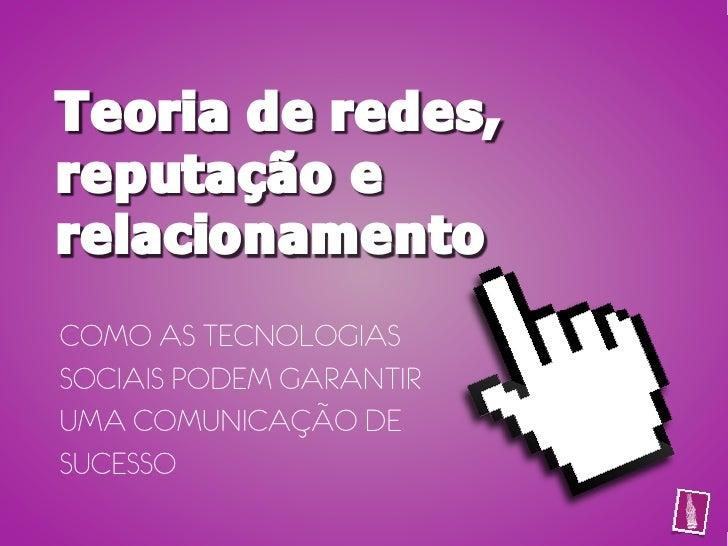 Teoria de redes,reputação erelacionamentoCOMO AS TECNOLOGIASSOCIAIS PODEM GARANTIRUMA COMUNICAÇÃO DESUCESSO