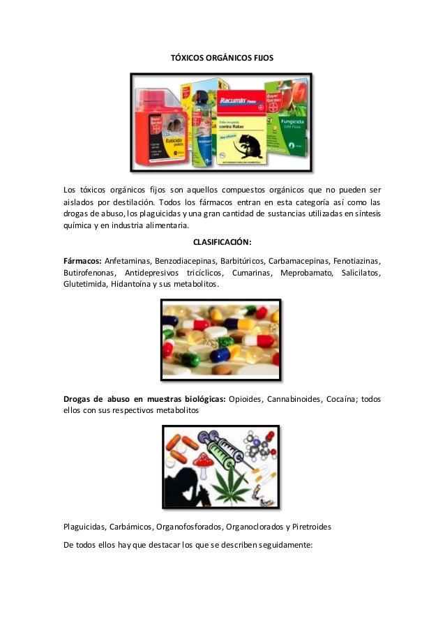 TÓXICOS ORGÁNICOS FIJOS Los tóxicos orgánicos fijos son aquellos compuestos orgánicos que no pueden ser aislados por desti...