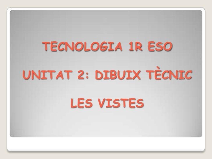 TECNOLOGIA 1R ESOUNITAT 2: DIBUIX TÈCNICLES VISTES <br />