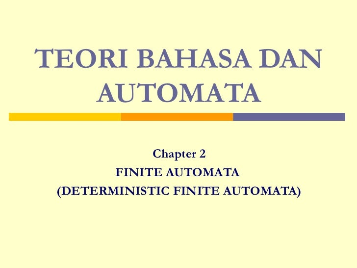 TEORI BAHASA DAN AUTOMATA Chapter 2 FINITE AUTOMATA  (DETERMINISTIC FINITE AUTOMATA)