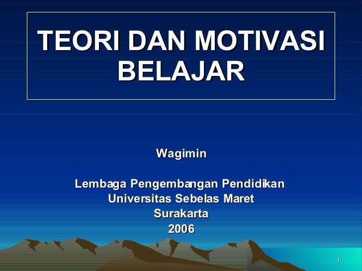 TEORI DAN MOTIVASI BELAJAR Wagimin Lembaga Pengembangan Pendidikan  Universitas Sebelas Maret Surakarta 2006