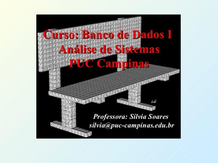 Curso: Banco de Dados I  Análise de Sistemas    PUC Campinas         Professora: Sílvia Soares        silvia@puc-campinas....