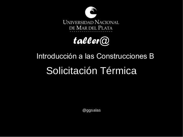 Introducción a las Construcciones B Solicitación Térmica @ggsalas