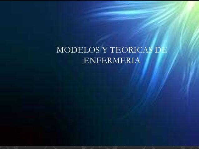 MODELOS Y TEORICAS DE  ENFERMERIA